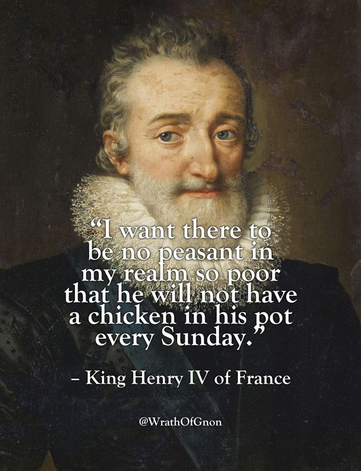 """""""Je veux que les paysans mettent la poule au pot tous les dimanches."""" """"I want there to be no peasant in my realm so poor that he will not have a chicken in his pot every Sunday."""" – King Henry IV of France"""