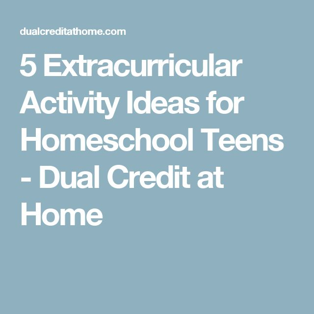 5 Extracurricular Activity Ideas for Homeschool Teens - Dual Credit at Home