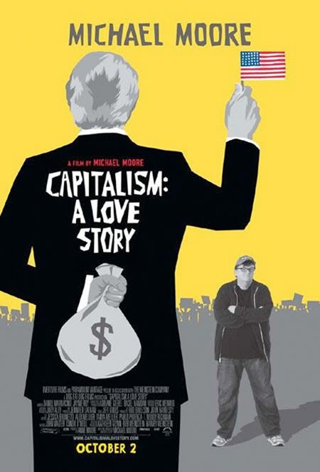 Michael Moore Capitalism A Love Story - NOT afraid to get up in t he faces of crooks, whores and thieves. Go Michael!!