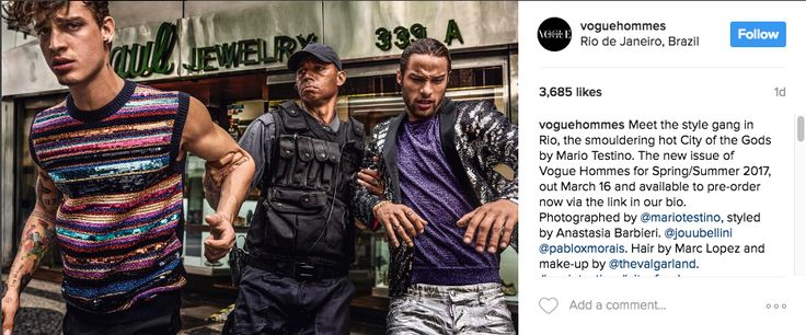 """NEW example of #favelization -- Vogue Hommes March 2017 A photo posted on Vogue Hommes's Instagram on March 11, 2017 featured two men being arrested by a police officer. """"Meet the style gang in Rio,"""" the caption read, """"the smouldering hot City of the Gods by Mario Testino."""""""