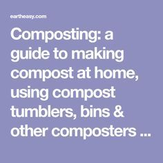 Composting: a guide to making compost at home, using compost tumblers, bins & other composters   Eartheasy.com