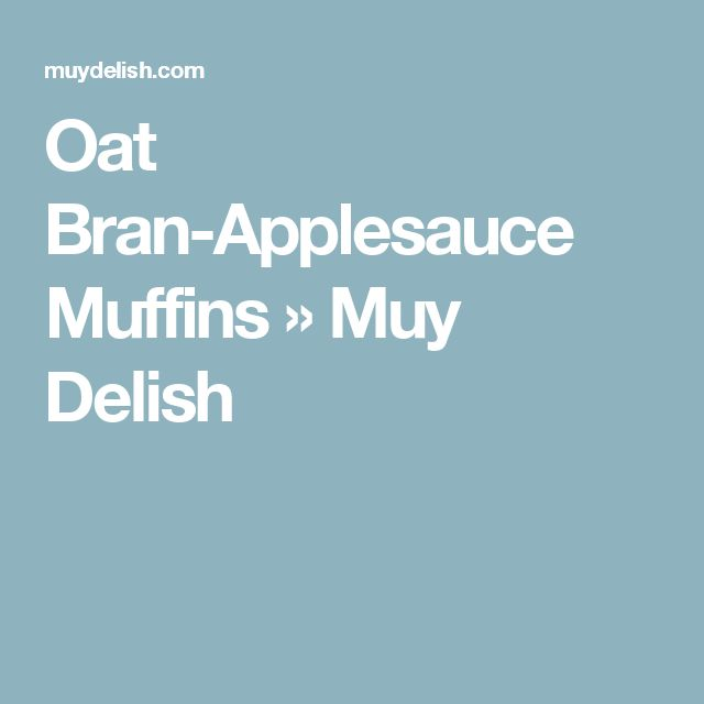 Oat Bran-Applesauce Muffins » Muy Delish