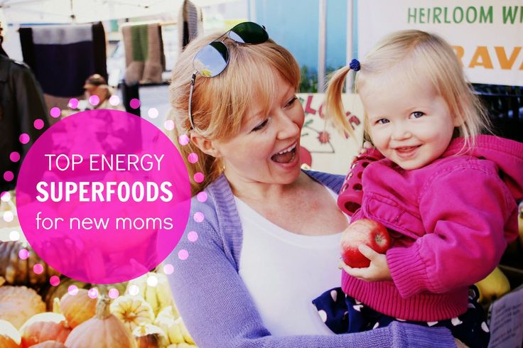 Top energy superfoods for new moms!