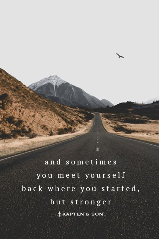 and sometimes you meet yourself back where you started, but stronger | quote