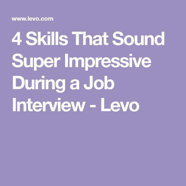 4 Skills That Sound Super Impressive During a Job Interview - Levo