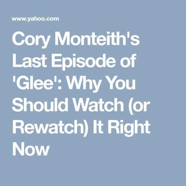 Cory Monteith's Last Episode of 'Glee': Why You Should Watch (or Rewatch) It Right Now