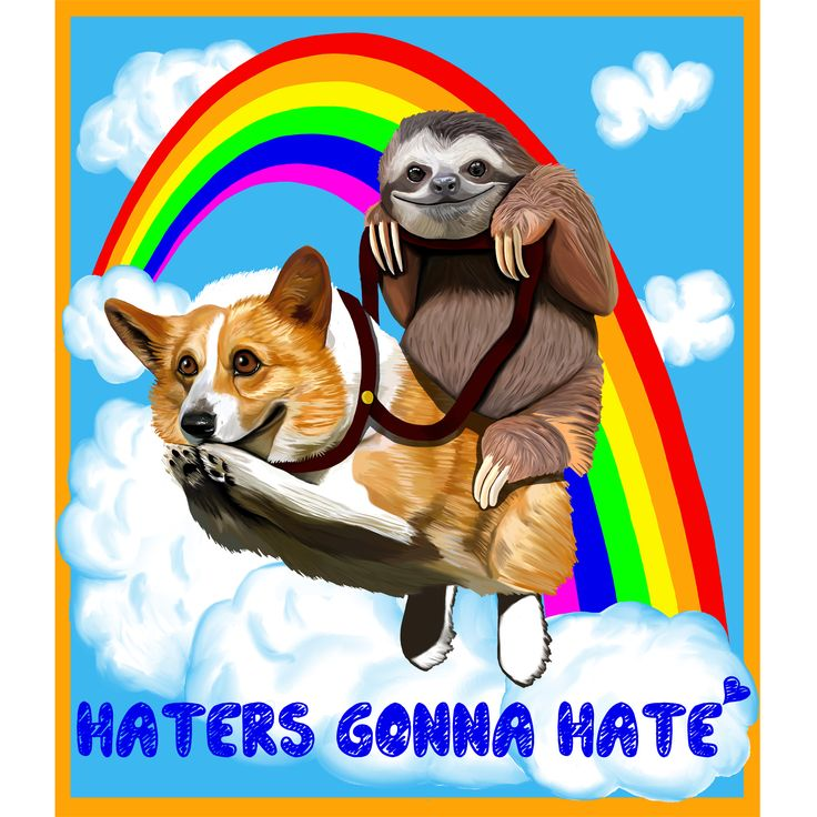 No it's not the acid kicking in. Sloths really do ride corgi's under rainbow, it's a fact. Look it up.  Dr Eff Designs