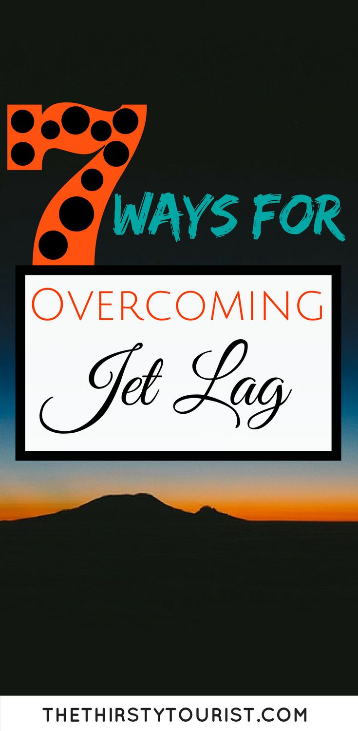 7 tried and tested methods for getting over your jet lag so you can get back to feeling yourself ASAP and be able to enjoy your trip!