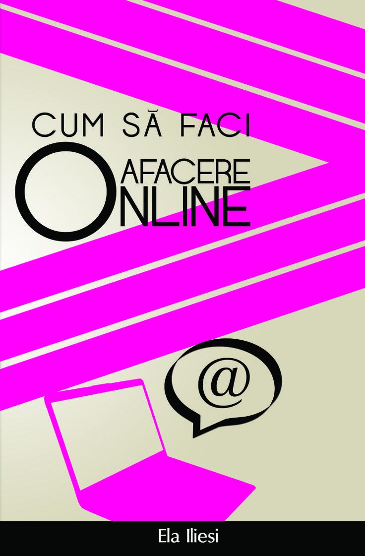 "Cartea ""Cum sa faci o afacere online"". Autor: Ela Iliesi.  www.self-publishing.ro"