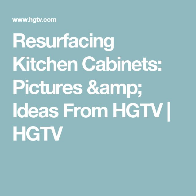 Resurfacing Kitchen Cabinets: Pictures & Ideas From HGTV   HGTV