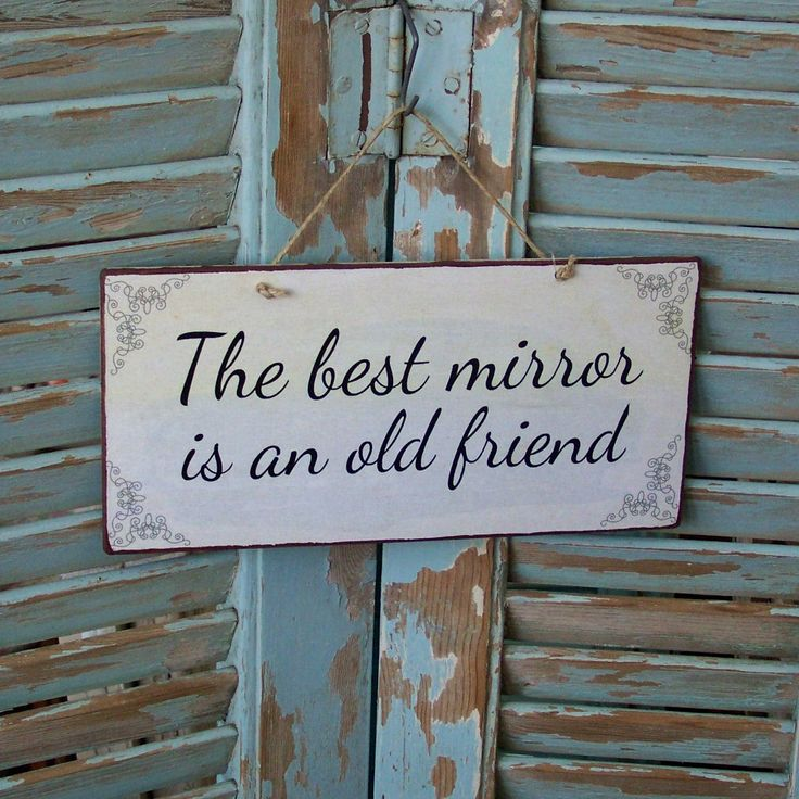 The best mirror is an old friend! Vintage sign made of MDF wood. You can hang it on your wall, door, cupboard or anywhere else. Dimesnions 26x12,7 cm and 0,4 cm thick.