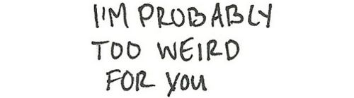 I'm probably too weird for you: Quotes, I M, Truth, My Life, Funny, Random, True, Things, Weird