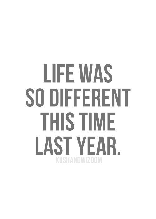 life was so different this time last year. That's for sure!