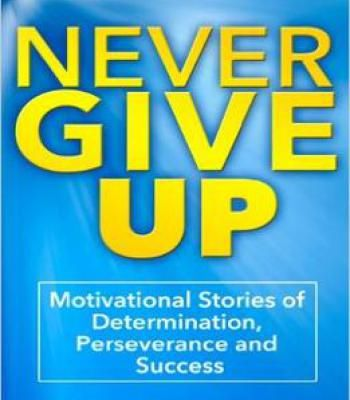 Kevin Johnson – Never Give Up: Motivational Stories Of Determination Perseverance And Success PDF