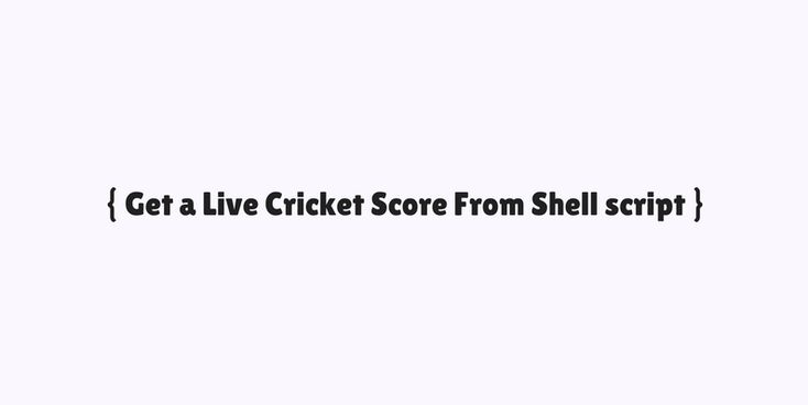 Get a Live Cricket Score From Shell script - Real-time Live Score Feed Updates on your terminal