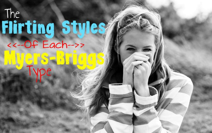 The Flirting Styles of Each Myers-Briggs Type. INFP couldn't be more true