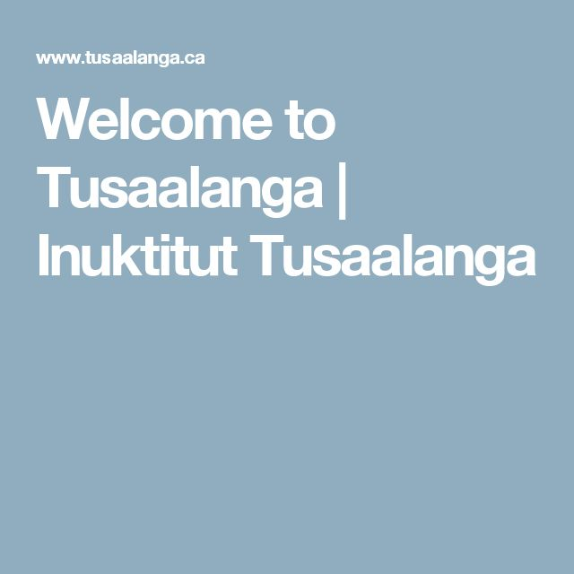 Welcome to Tusaalanga | Inuktitut Tusaalanga