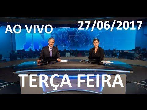 Jornal Nacional 27/06/2017 AO VIVO TERÇA FEIRA !! TEMER  VAI PRA BRIGA C...