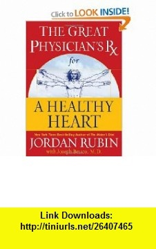 The Great Physicians Rx for a Healthy Heart (Rubin Series) Jordan Rubin, Joseph Brasco M.D. , ISBN-10: 078521433X  ,  , ASIN: B003E7EY62 , tutorials , pdf , ebook , torrent , downloads , rapidshare , filesonic , hotfile , megaupload , fileserve