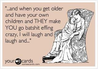 Every mother's curse to her children.  haha: Mothers Curs, Amenities, Happy Mothers, My Boys, Bahaha, So True, My Children, Baby, Kid