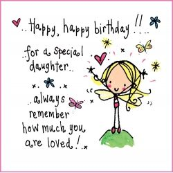 Happy happy birthday to a special daughter! Always remember how much you are loved!