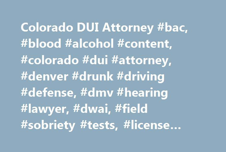 Colorado DUI Attorney #bac, #blood #alcohol #content, #colorado #dui #attorney, #denver #drunk #driving #defense, #dmv #hearing #lawyer, #dwai, #field #sobriety #tests, #license #suspension http://sudan.remmont.com/colorado-dui-attorney-bac-blood-alcohol-content-colorado-dui-attorney-denver-drunk-driving-defense-dmv-hearing-lawyer-dwai-field-sobriety-tests-license-suspension/  # Colorado DUI Attorney A veteran of hundreds of DUI defense cases in the State of Colorado, Kevin Churchill will…