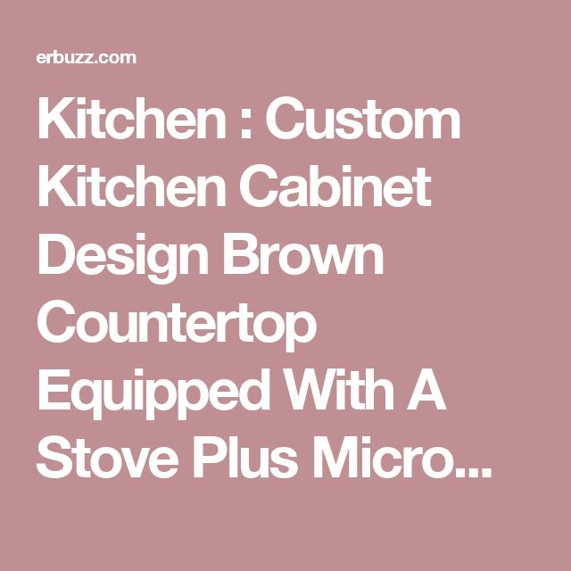 Kitchen : Custom Kitchen Cabinet Design Brown Countertop Equipped With A Stove Plus Microwave And Decorated With Two Chandelier As Well As 3 Dining Chairs Custom Kitchen Cabinets for Country Kitchen Style Clearance. Pictures. Makers.