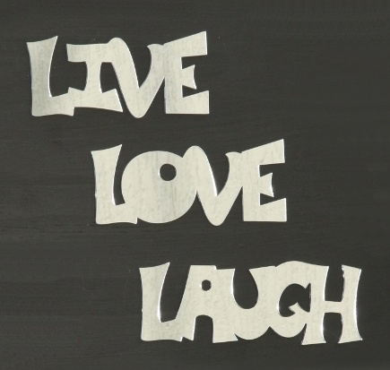 Live Laugh Love acrylic mirror, Laugh 22.5cm, love 17.5cm. live 17cm. Available from our online shop for $21.95. Cut from a high quality lightweight 3mm acrylic - Can be hung with Blu-tack. Your image in this image :)