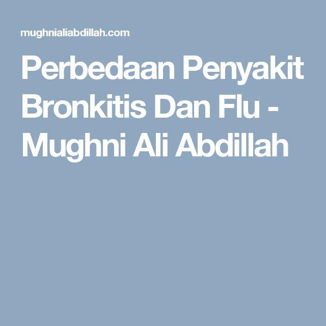 Perbedaan Penyakit Bronkitis Dan Flu - Mughni Ali Abdillah