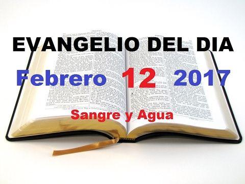 Evangelio del Dia- Domingo 12 de Febrero 2017- Sangre y Agua