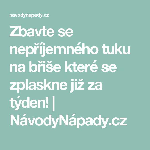 Zbavte se nepříjemného tuku na břiše které se zplaskne již za týden!   NávodyNápady.cz
