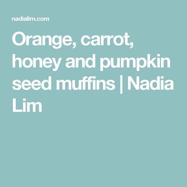 Orange, carrot, honey and pumpkin seed muffins | Nadia Lim