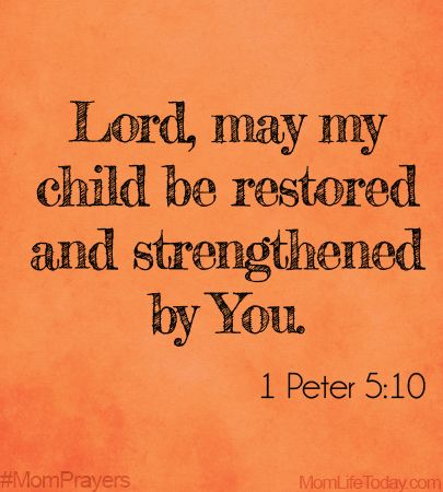 Lord, may my child be restored and strengthened by You. #MomPrayers