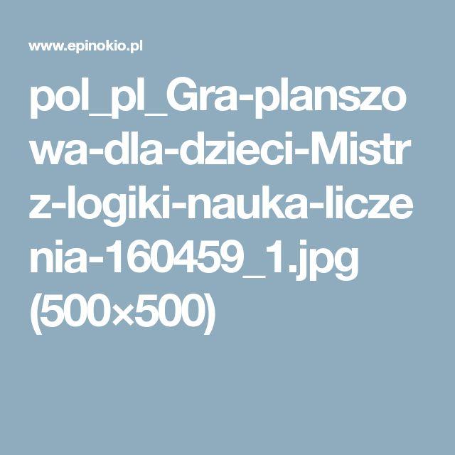 pol_pl_Gra-planszowa-dla-dzieci-Mistrz-logiki-nauka-liczenia-160459_1.jpg (500×500)