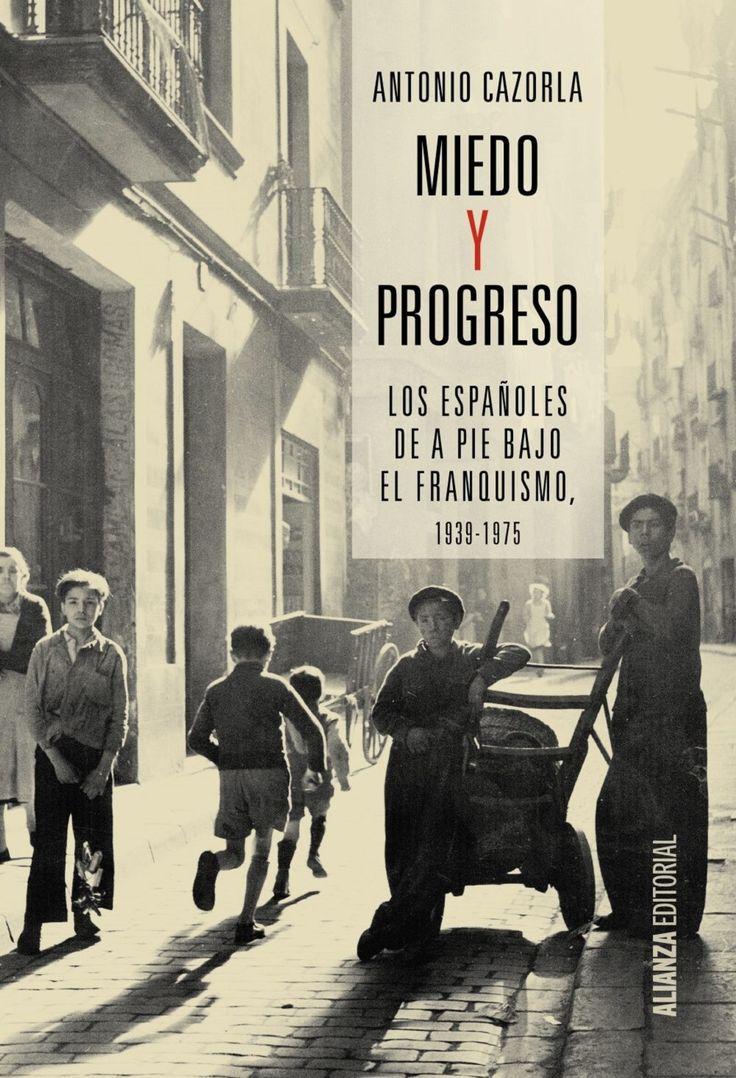 """""""Miedo y progreso"""" (2016), d'Antonio Cazorla. Un altre èxit editorial que narra la vida dels espanyols del carrer sota el franquisme, obra d'un especialista en el tema que actualment és professor d'Història en la Universitat deOntario."""