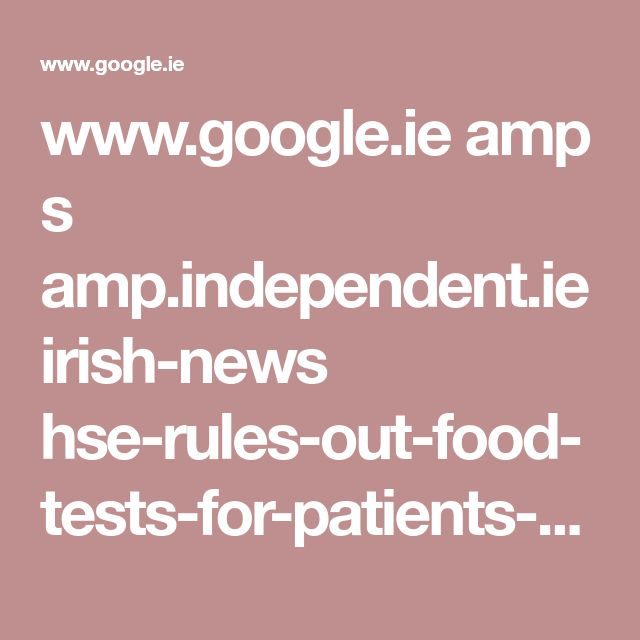 www.google.ie amp s amp.independent.ie irish-news hse-rules-out-food-tests-for-patients-with-stomach-problems-30513171.html