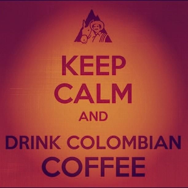 Keep Calm And Drink Colombian Coffee Quotes Pinterest