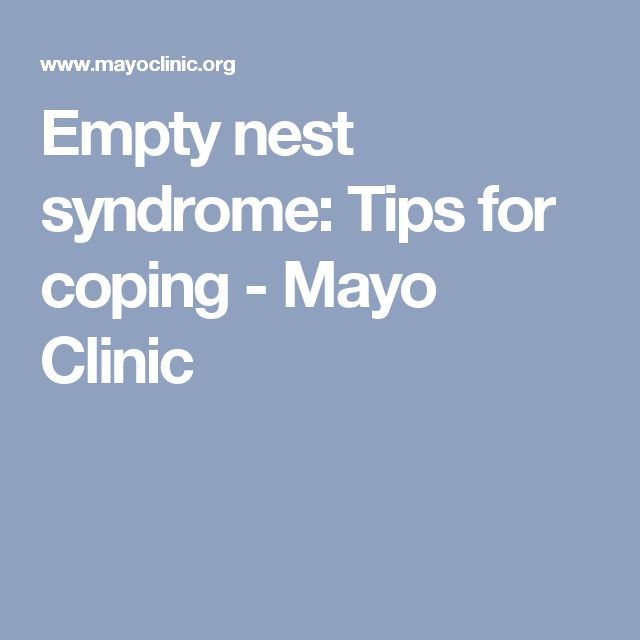 Empty nest syndrome: Tips for coping - Mayo Clinic