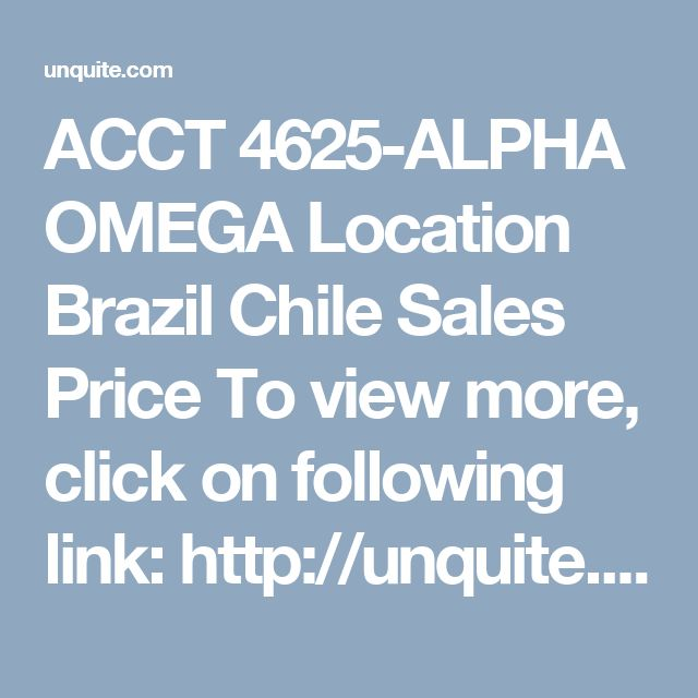 ACCT 4625-ALPHA OMEGA Location Brazil Chile Sales Price To view more, click on following link: http://unquite.com/question-details/ACCT-4625-ALPHA-OMEGA-Location-Brazil-Chile-Sales-Price/3225 or email us at: query@unquite.com  ACCT 4625-ALPHA OMEGA Location Brazil Chile Sales Price MODULE CASE 8 COMPLETE THIS CASE AND SUBMIT YOUR ANALYSIS INTO THE DROPBOX BEFORE THE DUE DATE.  Giant Company has two subsidiaries Alpha and Omega. Both companies make identical computer printers Information…