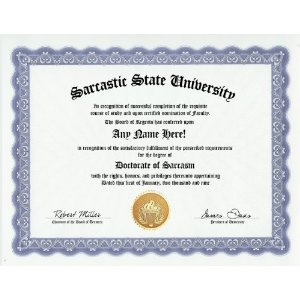 Sarcasm Sarcastic Degree: Custom Gag Diploma Doctorate Certificate.. i know several people i could get one of these for.