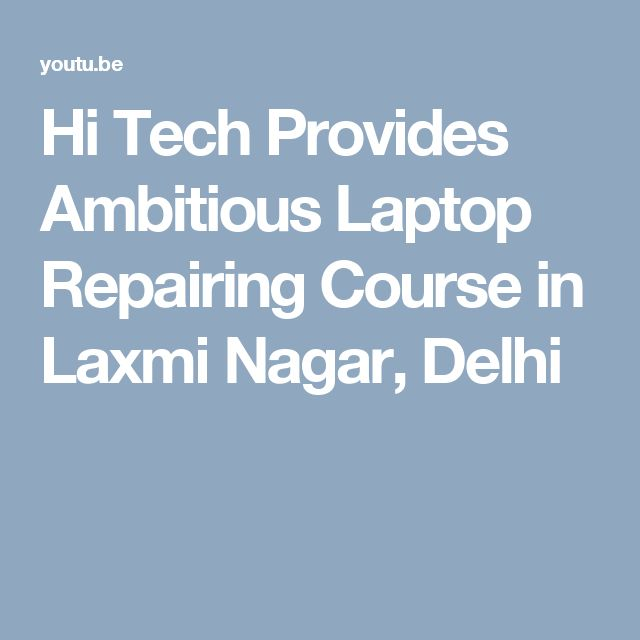 Hi Tech Provides Ambitious Laptop Repairing Course in Laxmi Nagar, Delhi