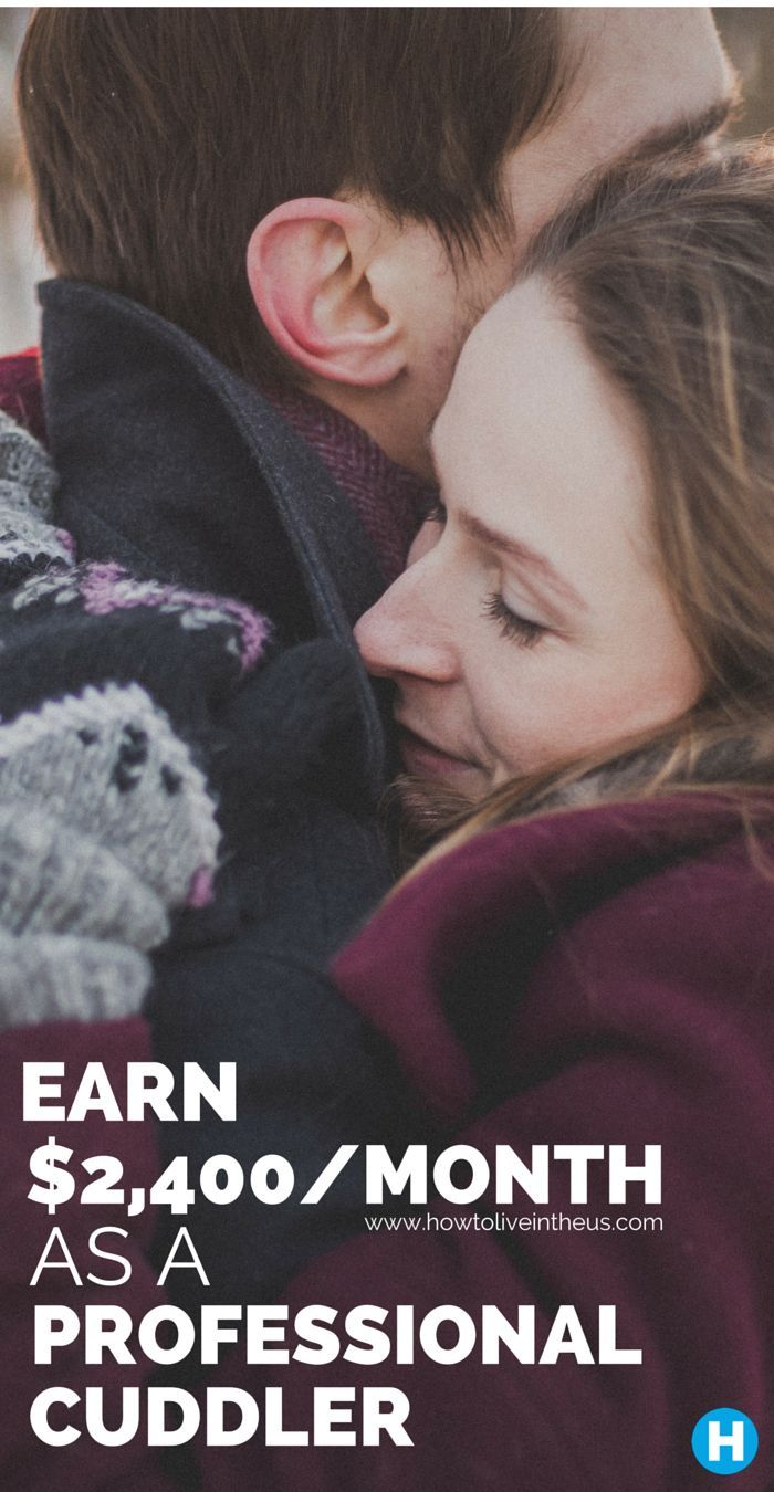 I couldn't do it, but maybe you can? People are earning up to $2,000/month cuddling strangers. Check it out! www.howtoliveinth...