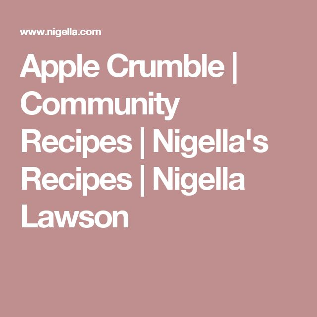 Apple Crumble | Community Recipes | Nigella's Recipes | Nigella Lawson