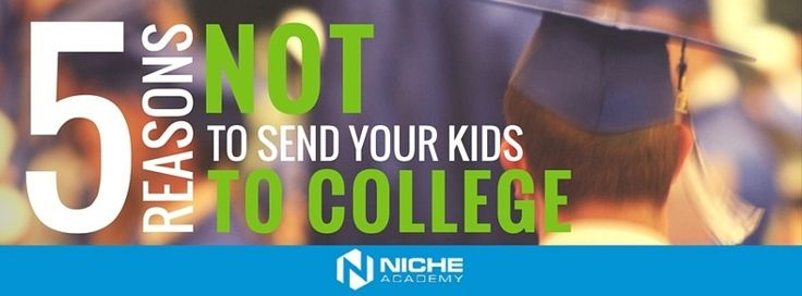 5 Reasons NOT to Send Your Kids to College