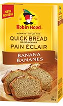 Robin Hood® Quick Bread Mix Banana- *Naturally and artificially flavoured  Robin Hood Quick Bread Mix Banana gives you delicious, banana flavoured bread in an easy to use mix. Quick to prepare in three easy steps, homemade taste has never been so easy and tasty! Plus, all of our mixes contain no trans-fat.