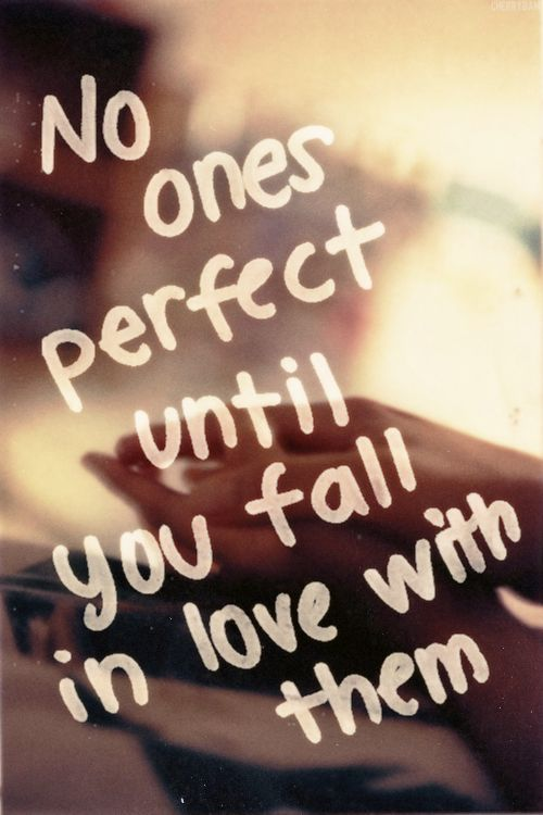 Absolutely Love This No Ones Perfect Until You Fall In Love With