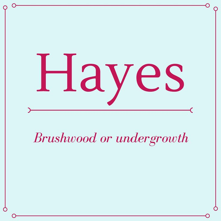 Hayes - Top 50 Southern Names and Their Meanings - Southernliving. Hayes is derived from Old English.