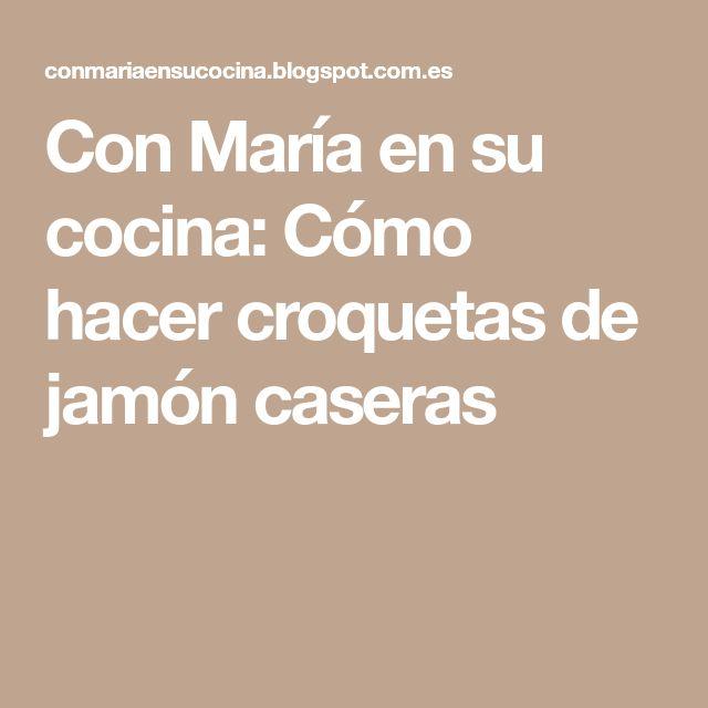 Con María en su cocina: Cómo hacer croquetas de jamón caseras