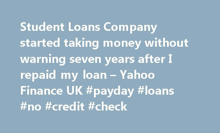 Student Loans Company started taking money without warning seven years after I repaid my loan – Yahoo Finance UK #payday #loans #no #credit #check http://loan.remmont.com/student-loans-company-started-taking-money-without-warning-seven-years-after-i-repaid-my-loan-yahoo-finance-uk-payday-loans-no-credit-check/  #student loan rate # RELATED QUOTES One former student has discovered money is being taken from her wages seven years after she cleared her loan Major blunders by the Student Loans…