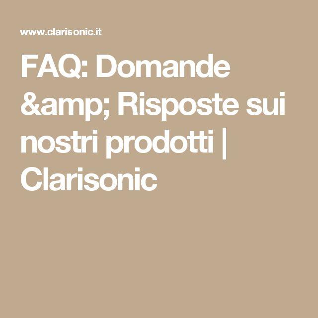 FAQ: Domande & Risposte sui nostri prodotti | Clarisonic